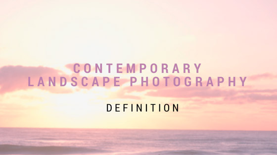 What is contemporary landscape photography - What does contemporary mean ...