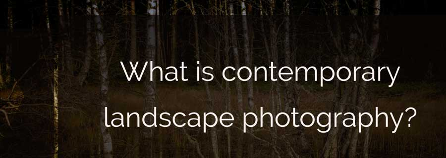 What is contemporary landscape photography
