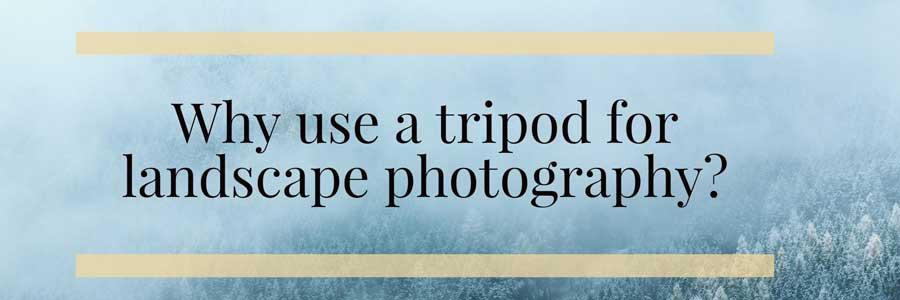 tripod for landscape photography