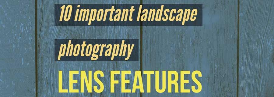 10 important landscape photography lens features