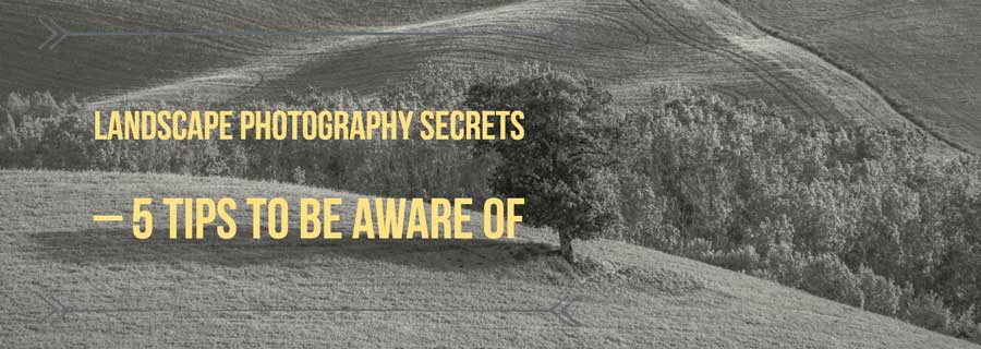 5 landscape photography secrets