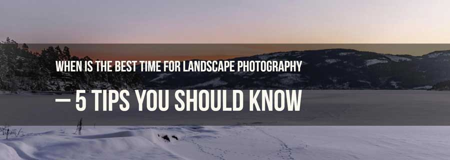 best time for landscape photography