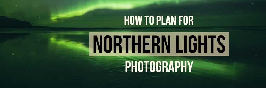 planning northern lights photography