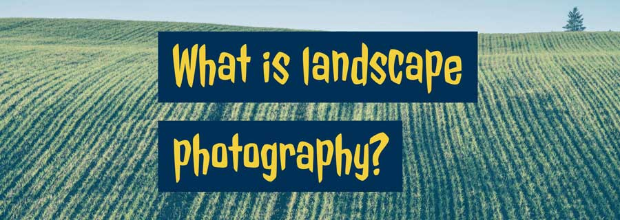 what is landscape photography