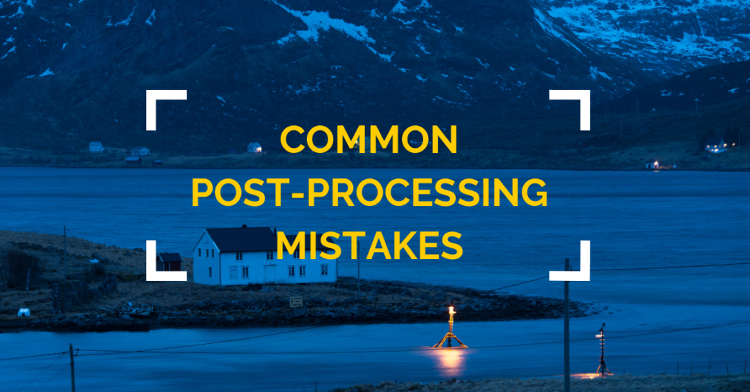 post-processing mistakes